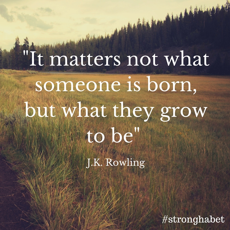 It matters not what someone is born